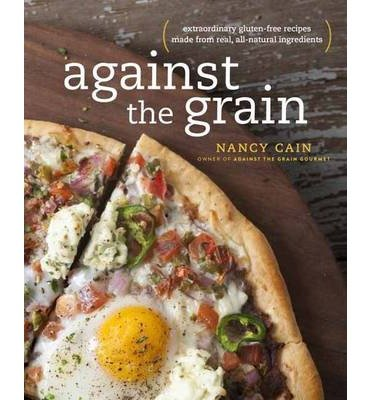 Download [(Against the Grain: Extraordinary Gluten-Free Recipes Made from Real, All-Natural Ingredients)] [Author: Nancy Cain] published on (March, 2015) pdf epub