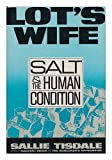 Lot's Wife : Salt and the Human Condition, Tisdale, Sallie, 0805009205