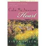 Calm My Anxious Heart: A Womans Guide to Finding Contentment