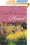 Calm My Anxious Heart: A Woman's Guid...