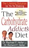 The Carbohydrate Addict's Diet, Rachael F. Heller and Richard F. Heller, 0451173392