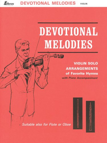 Devotional Melodies for Violin: Violin Solo Arrangements of Favorite Hymns with Piano Accompaniment