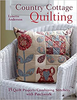 Country Cottage Quilting: 15 quilt projects combining stitchery ... : country cottage quilts - Adamdwight.com
