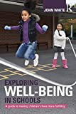 Exploring Well-Being in Schools, John White, 041560348X