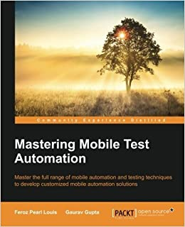 Mastering Mobile Test Automation by Feroz Pearl Louis (2015-05-11)