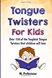Tongue Twisters For Kids: Over 150 of the Toughest Tongue Twisters that children will love