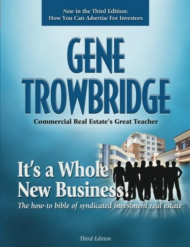 It's a Whole New Business!: The how-to book of syndicated investment real estate by Gene Trowbridge Esq. (2015-04-27)