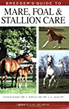 Breeder's Guide to Mare, Foal and Stallion Care, Christina S. Cable and Christine M. Schweizer, 1581501439