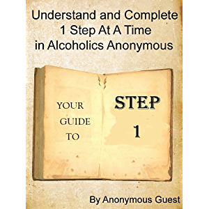 12 Steps of AA - Step 1 - Understand and Complete One Step At A Time in Recovery with Alcoholics Anonymous