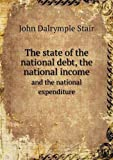 The State of the National Debt, the National Income and the National Expenditure, John Dalrymple Stair, 551885336X