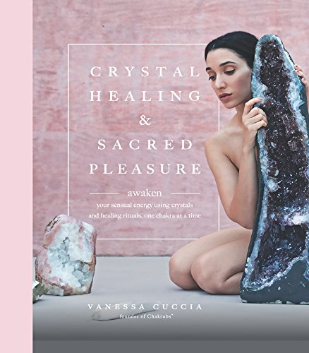 Jasper Onyx - Crystal Healing and Sacred Pleasure: Awaken Your Sensual Energy Using Crystals and Healing Rituals, One Chakra at a Time