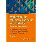 Mathematik für Ingenieure und Naturwissenschaftler - Klausur- und Übungsaufgaben: 632 Aufgaben mit ausführlichen Lösungen zum Selbststudium und zur Prüfungsvorbereitung (German Edition)