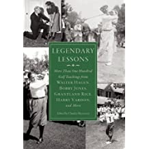 Legendary Lessons: More Than One Hundred Golf Teachings from Walter Hagen, Bobby Jones, Grantland Rice, Harry Vardon, and More