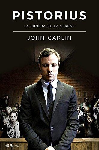 Descargar Libro Pistorius: La Sombra De La Verdad John Carlin