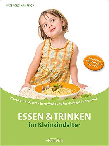 Essen & Trinken im Kleinkindalter: Kinderkost: 1 - 6 Jahre · Essmuffel & Genießer · Fastfood bis Smoothies