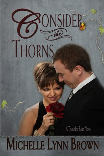 Consider the Thorns (The Trampled Rose Series Book 2)