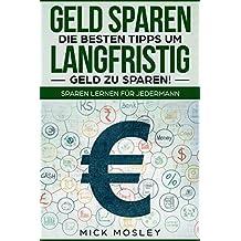 Geld sparen: Die besten Tipps um langfristig Geld zu sparen! Sparen lernen für jedermann (German Edition)