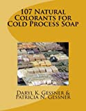 107 Natural Colorants for Cold Process Soap (Natural Soap Series)