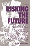 img - for Risking the Future: Adolescent Sexuality, Pregnancy, and Childbearing book / textbook / text book