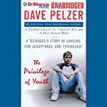 The Privilege of Youth: A Teenager's Story of Longing for Acceptance and Friendship | Dave Pelzer