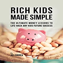 Rich Kids Made Simple: The Ultimate Money Lessons to Life-Hack any Kids Future Success Audiobook by Joe Correa Narrated by Paul Stefano