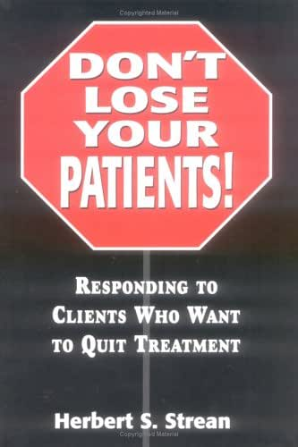 Don't Lose Your Patients: Responding to Clients Who Want to Quit Treatment