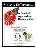 Make A Difference... A Practical Approach to Dementia Care, Deborah A. Bastedo, 0759683174