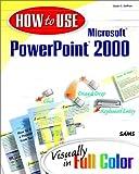 How to Use Microsoft PowerPoint 2000, Susan C. Daffron, 0672315297