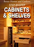 Better Homes and Gardens Step-by-Step Cabinets and Shelves, Better Homes and Gardens Editors, 0696010658