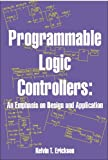 Programmable Logic Controllers : An Emphasis on Design and Application, Erickson, Kelvin T., 0976625903