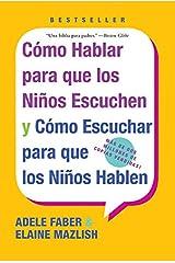 Como Hablar para que los Ninos Escuchen y Como Escuchar para que los Ninos Hablen (Spanish Edition) Paperback