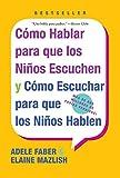 Como Hablar para que los Ninos Escuchen y Como Escuchar para que los Ninos Hablen (Spanish Edition)