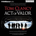 Tom Clancy Presents: Act of Valor Audiobook by Dick Couch, George Galdorisi Narrated by Steven Weber