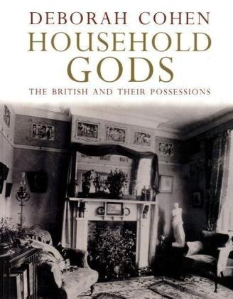 Household Gods: The British and Their Possessions