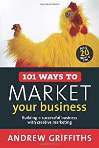 101 Ways to Market Your Business: Building a Successful Business with Creative Marketing (101 . . . Series) by Allen & Unwin