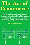The Art of Ecommerce:  The Art of Making Money Through Ecommerce Business Ideas Like Amazon Associates Program, Amazon Video Marketing & Etsy Selling for Newbies