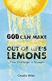 God Can Make Lemonade Out of Life's Lemons, Cecelia Miles, 1617390747