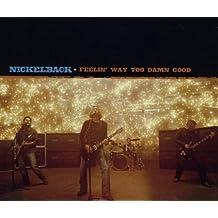 Feelin Way Too Damn Good by Nickelback (2004-04-13)