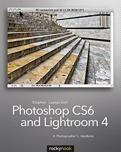 Photoshop CS6 and Lightroom 4: A Photographer's Handbook by Stephen Laskevitch (2012-08-17)
