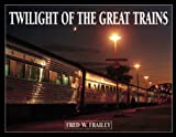 Twilight of the Great Trains, Fred W. Frailey, 0890241783