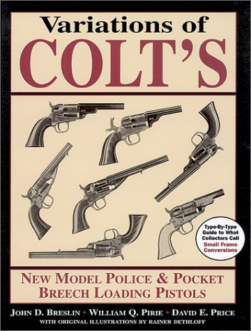 Variations of Colt's New Model Police and Pocket Breech Loading Pistols: Type-By-Type Guide to What Collectors Call Small Frame Conversions