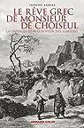 Le rêve grec de Monsieur de Choiseul: Les voyages d'un européen des Lumières par Barbier