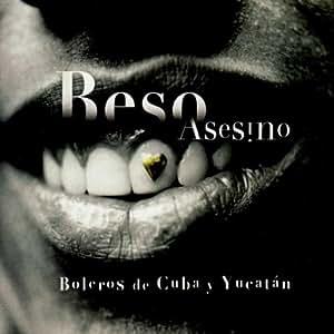 Various Artists - Beso Asesino: Boleros de Cuba y Yucutan