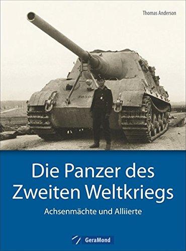 Die Panzer des Zweiten Weltkriegs: Achsenmächte und Alliierte Gebundenes Buch – 17. November 2014 Thomas Anderson GeraMond Verlag 3862457389 Panzer - Panzerwagen