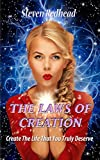 The Laws Of Creation: Create The Life That Your Truly Desire