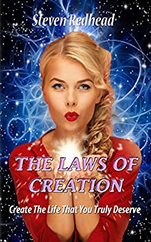 The Laws Of Creation: Create The Life That Your Truly Desire (English Edition) de [Redhead, Steven]