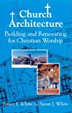 Church Architecture: Building and Renovating for Christian Worship