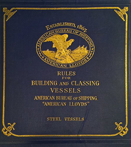 Rules for Building and Classing Steel Vessels American Lloyds 1862-1917 (Rules For Building And Classing Steel Vessels)
