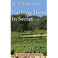 Nothing Done in Secret (Alexander Moffat Mysteries Book 1)