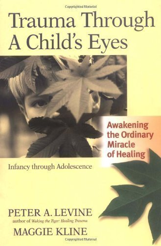 Trauma Through A Childs Eyes Awakening The Ordinary Miracle Of Healing 1st First